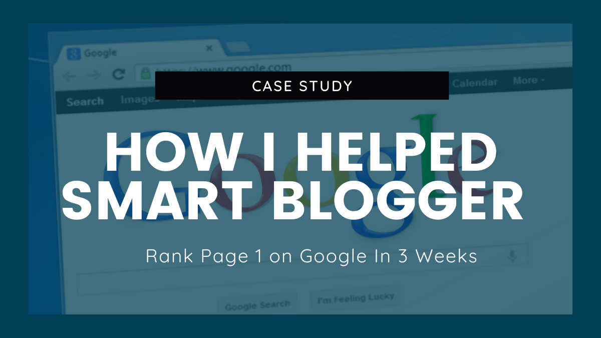 How I Helped Smart Blogger Rank Page 1 on Google In 3 Weeks