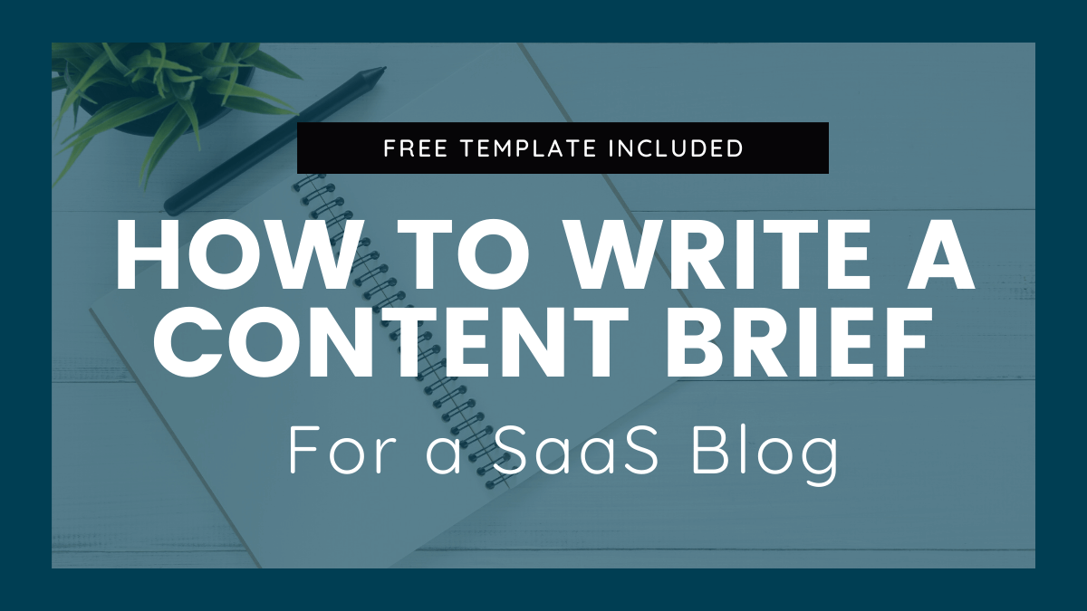 How to Write a Content Brief for a SaaS Blog (Survey + Template)